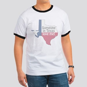 Someone in Texas Love Me Ringer T