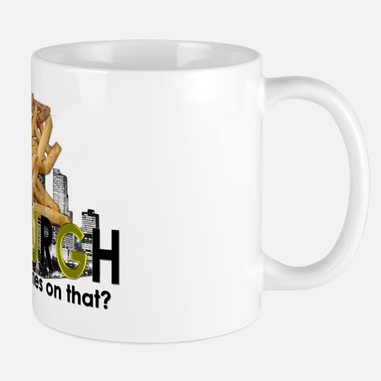 """""""Do you want fries on that?"""" Pittsburgh Mug"""