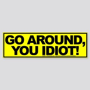 Go Around, You Idiot! - Bumper Sticker