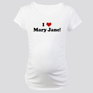I Love Mary Jane! Maternity T-Shirt