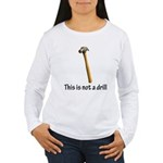 This is/is not a drill Women's Long Sleeve T-Shirt