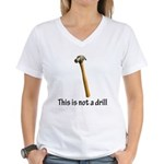 This is/is not a drill Women's V-Neck T-Shirt