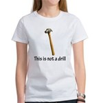 This is/is not a drill Women's T-Shirt