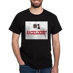Number 1 RACIOLOGIST Dark T-Shirt