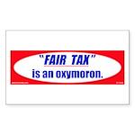 """Fair Tax"" is an oxymoron Sticker (Recta"