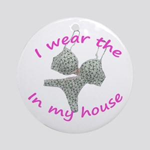 I wear the...in my house Ornament (Round)