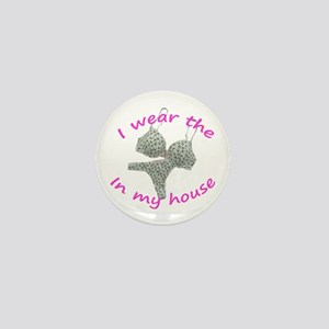 I wear the...in my house Mini Button