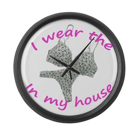 I wear the...in my house Large Wall Clock