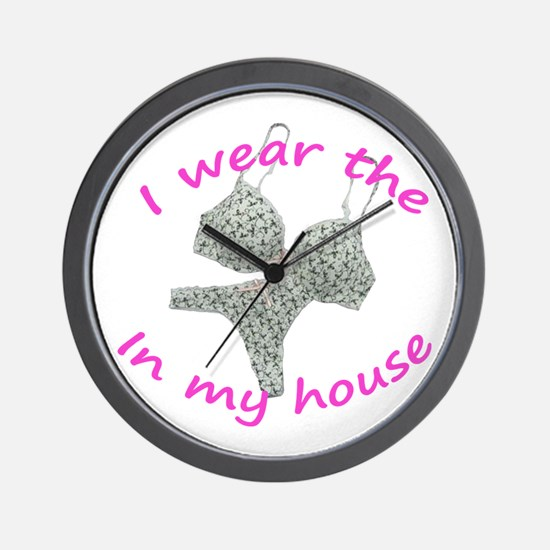 I wear the...in my house Wall Clock
