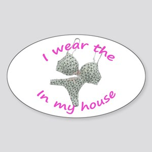 I wear the...in my house Oval Sticker