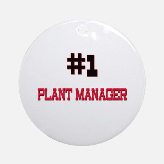 Number 1 PLANT MANAGER Ornament (Round)