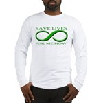 Save Lives, ask me how Long Sleeve T-Shirt