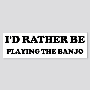 Rather be Playing the Banjo Bumper Sticker