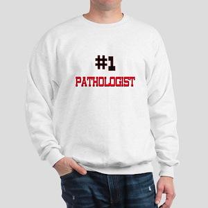 Number 1 PATHOLOGIST Sweatshirt