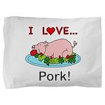I Love Pork Pillow Sham