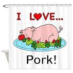 I Love Pork Shower Curtain