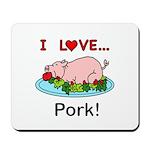 I Love Pork Mousepad