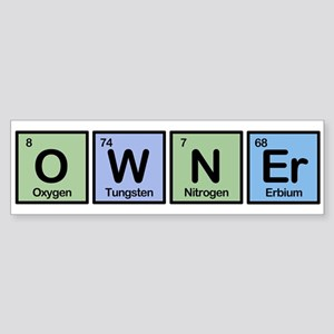 Owner made of Elements Bumper Sticker