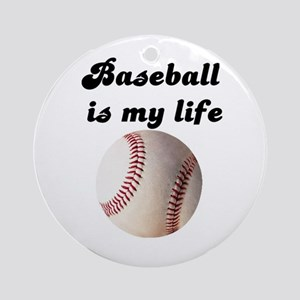 BASEBALL IS MY LIFE Ornament (Round)