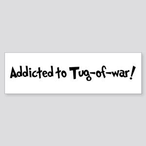 Addicted to Tug-of-war Bumper Sticker