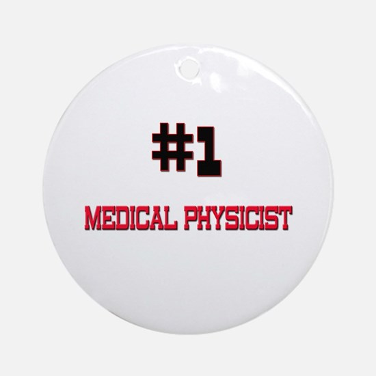Number 1 MEDICAL PHYSICIST Ornament (Round)