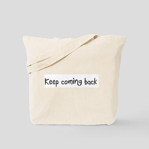 Keep coming back Tote Bag