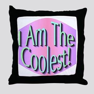 I Am The Coolest! Throw Pillow