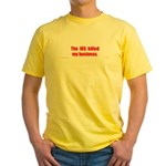 The IRS killed my business. Yellow T-Shirt