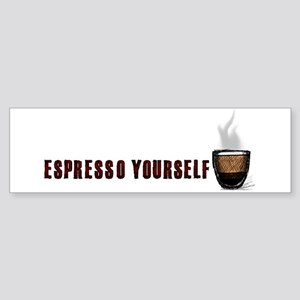 Espresso yourself! Bumper Sticker