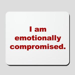 I am emotionally compromised Mousepad