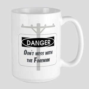 Don't mess with the foreman Large Mug