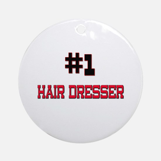 Number 1 HAIR DRESSER Ornament (Round)