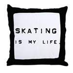Skating is my life. Throw Pillow