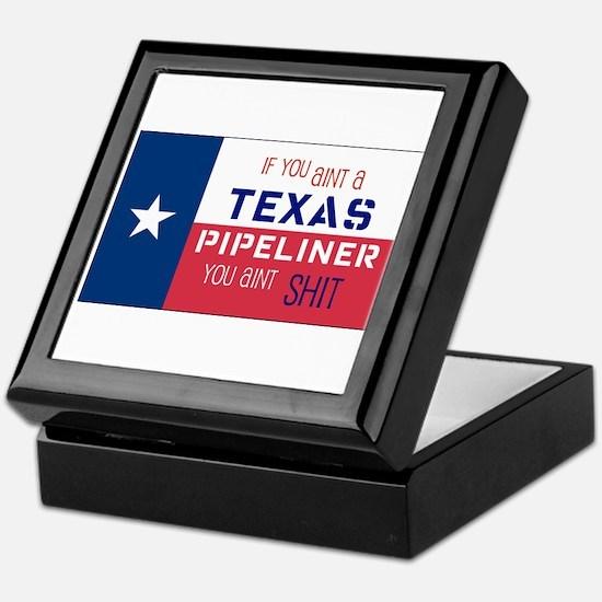 If You Aint a Texas Pipeliner Keepsake Box