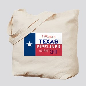 If You Aint a Texas Pipeliner Tote Bag