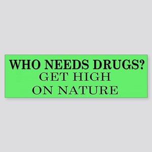 Who Needs Drugs Bumper Sticker. Get high on nature