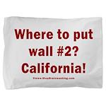 Wall #2? California! Pillow Sham