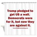Trump pledged a wall Shower Curtain