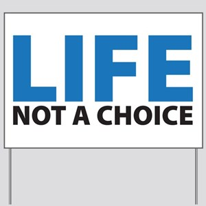LIFE - Not a Choice Yard Sign