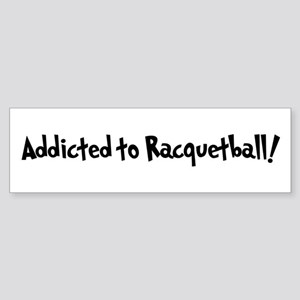 Addicted to Racquetball Bumper Sticker