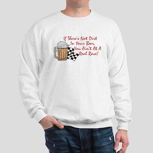 If There's Not Dirt In Your Beer... Sweatshirt