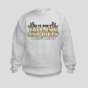 Fast, Fun and Dirty Kids Sweatshirt