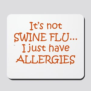 It's Not Swine Flu Mousepad