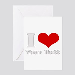 i love (heart) your butt Greeting Cards (Package G