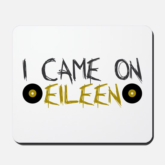 I Came on Eileen Mousepad