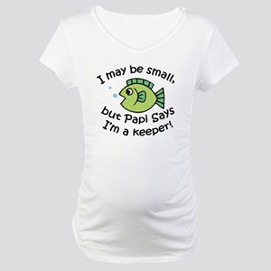Papi Says I'm a Keeper Maternity T-Shirt