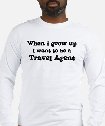 Be A Travel Agent Long Sleeve T-Shirt