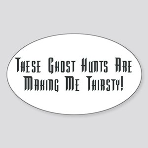 Ghost Hunts Thirsty Oval Sticker