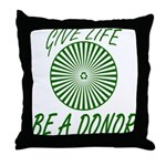 Give Life. Be A Donor. Throw Pillow