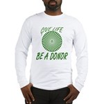 Give Life. Be A Donor. Long Sleeve T-Shirt